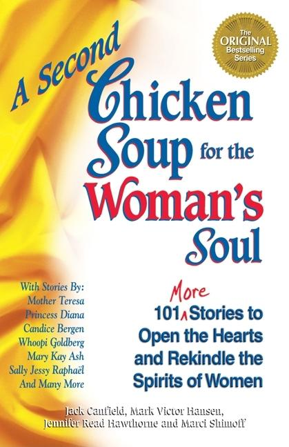 A Second Chicken Soup for the Woman's Soul: 101 More Stories to Open the Hearts and Rekindle the Spirits of Women. Jack Canfield, Mark Victor Hansen, Jennifer Read Hawthorne, Marci Shimoff.