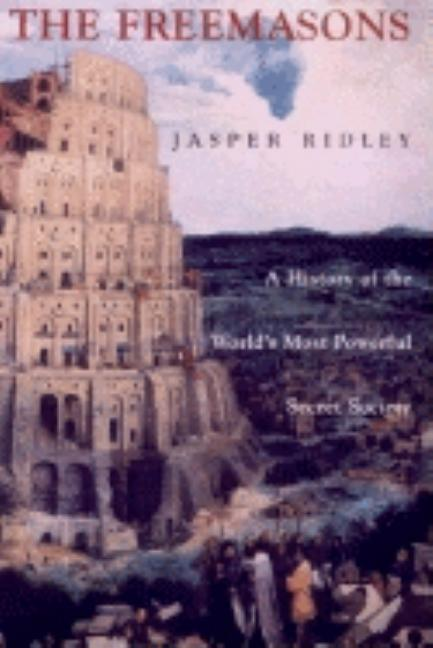 The Freemasons: A History of the World's Most Powerful Secret Society. Jasper Ridley