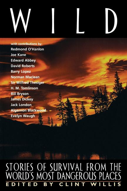 Wild: Stories of Survival from the World's Most Dangerous Places (Adrenaline). Clint Willis.