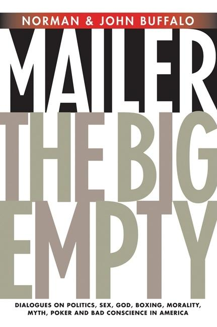 The Big Empty: Dialogues on Politics, Sex, God, Boxing, Morality, Myth, Poker and Bad Conscience...