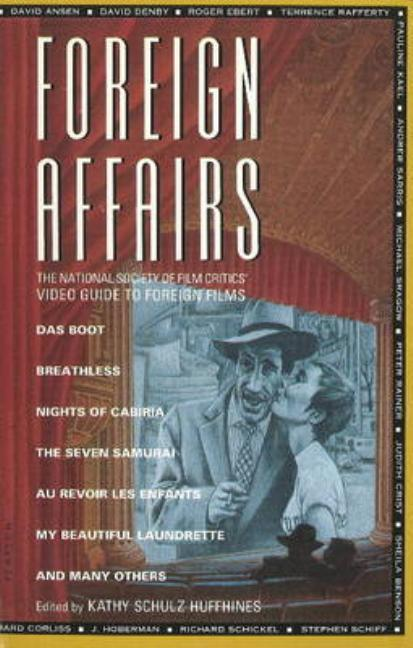 Foreign Affairs: The National Society Film Critics' Video Guide to Foreign Films. K S. Huffhines