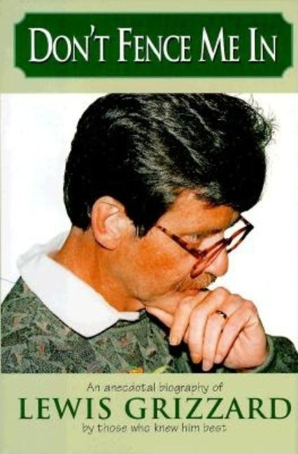 Don't Fence Me In: An Anecdotal Biography of Lewis Grizzard, By Those Who Knew Him Best. Debra...