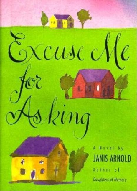 Excuse Me for Asking. Janis Arnold
