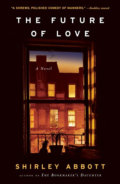 The Future of Love: A Novel. Shirley Abbott