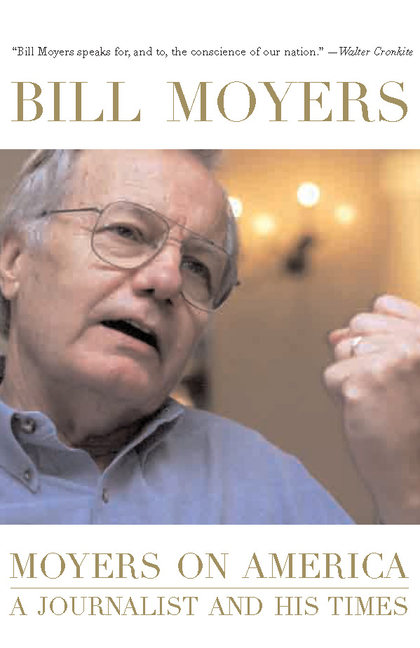 Moyers on America: A Journalist and His Times. Bill Moyer.