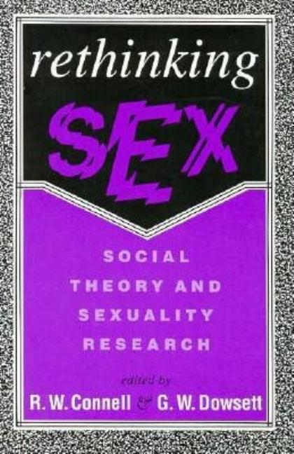 Rethinking Sex: Social Theory and Sexuality Research. R. Connell