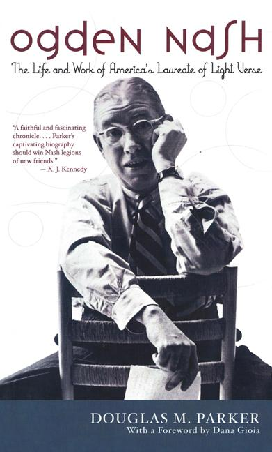 Ogden Nash: The Life and Work of America's Laureate of Light Verse. Douglas M. Parker