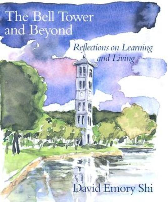 The Bell Tower and Beyond: Reflections on Learning and Living. David Emory Shi