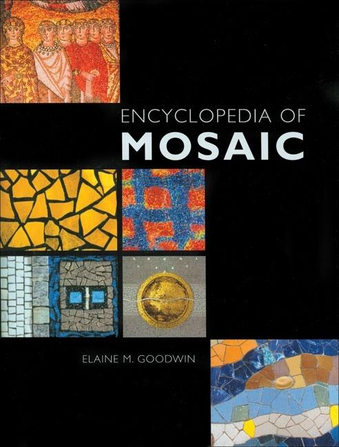 Encyclopedia of Mosaic. Elaine M. Goodwin