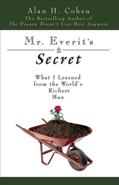Mr. Everit's Secret: What I Learned from the World s Richest Man. Alan H. Cohen