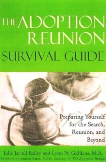 The Adoption Reunion Survival Guide: Preparing Yourself for the Search, Reunion, and Beyond....