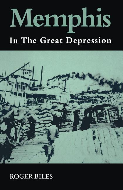 Memphis: In the Great Depression. Roger Biles.