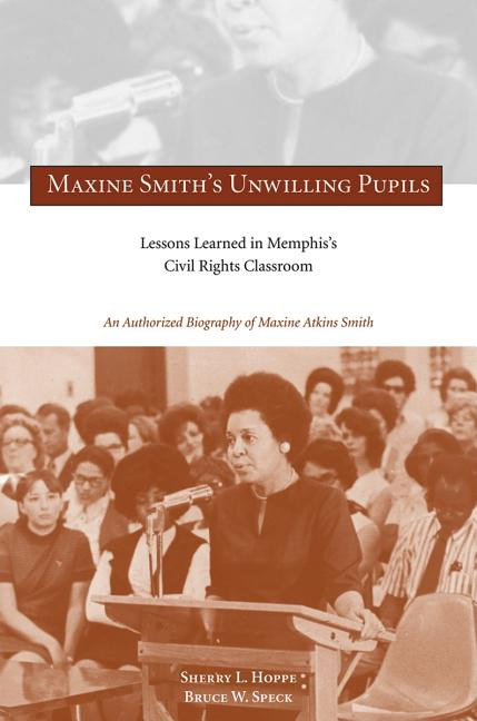 Maxine Smith's Unwilling Pupils: Lessons Learned in Memphis's Civil Rights Classroom. Sherry L....