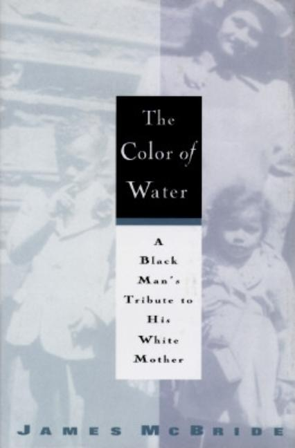 The Color of Water: A Black Man's Tribute to His White Mother. James McBride