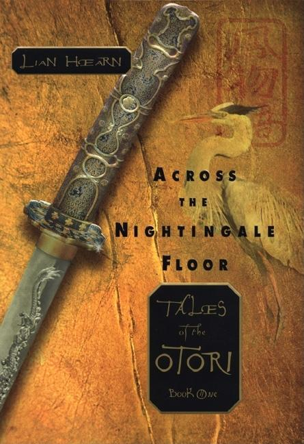 Across the Nightingale Floor (Tales of the Otori, Book 1). Lian Hearn