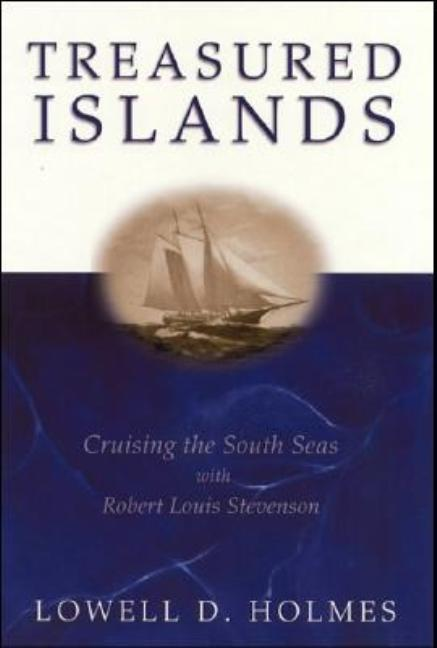 Treasured Islands: Cruising the South Seas With Robert Louis Stevenson. Lowell D. Holmes