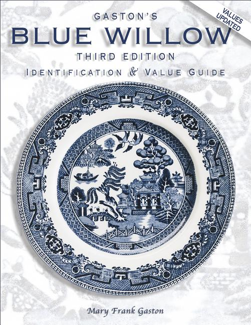 Gaston's Blue Willow: Identification & Value guide, 3rd Edition. Mary Frank Gaston