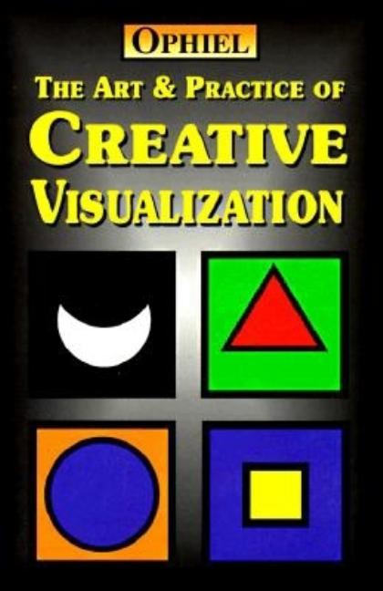 Art & Practice of Creative Visualization. Ophiel