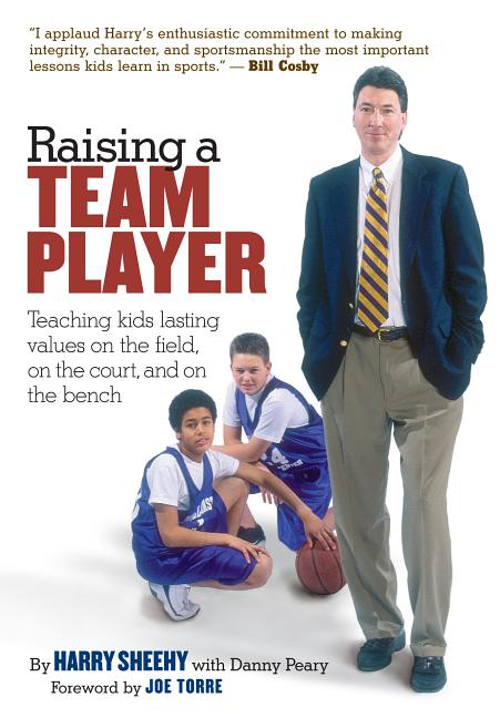 Raising a Team Player: Teaching Kids Lasting Values on the Field, on the Court and on the Bench...