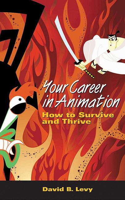 Your Career in Animation: How to Survive and Thrive. David B. Levy
