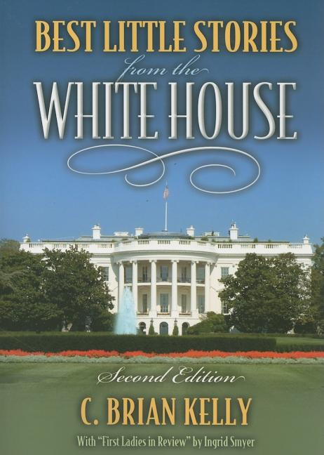 Best Little Stories from the White House 2nd edition. C. Brian Kelly.