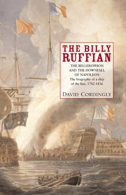 The Billy Ruffian: The Bellerophon and the Downfall of Napoleon. David Cordingly