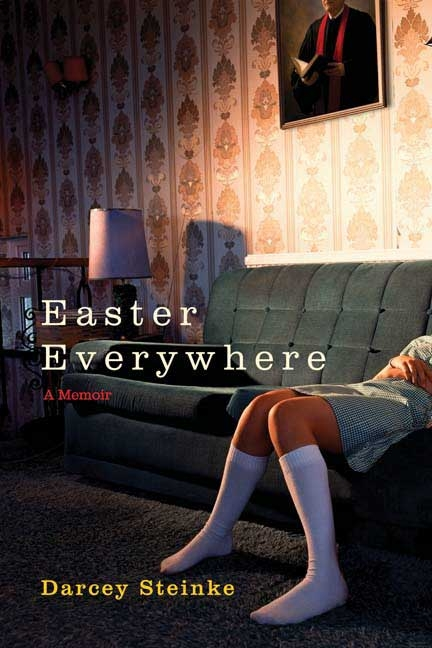 Easter Everywhere: A Memoir [SIGNED]. Darcey Steinke