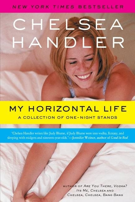 My Horizontal Life: A Collection of One-Night Stands. Chelsea Handler