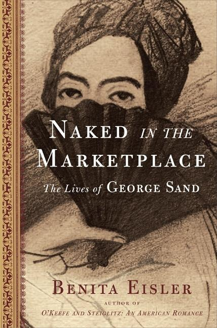Naked in the Marketplace: The Lives of George Sand. Benita Eisler