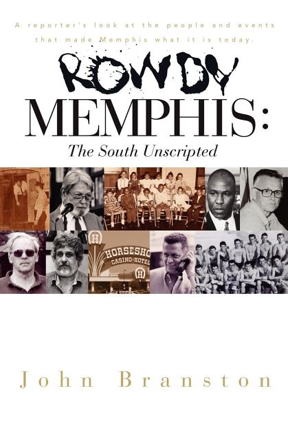 Rowdy Memphis: The South Unscripted. John Branston