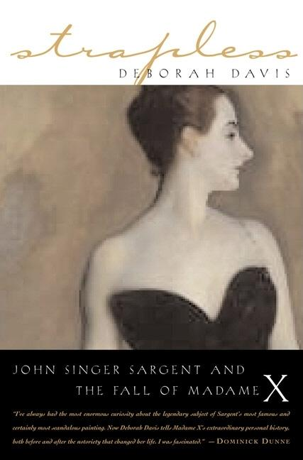 Strapless: John Singer Sargent and the Fall of Madame X. Deborah Davis