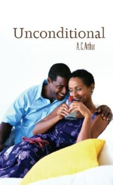 Unconditional (Indigo: Sensuous Love Stories). A. C. Arthur