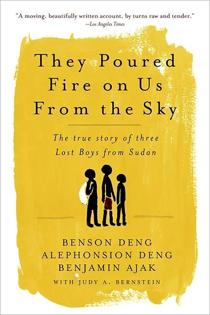 They Poured Fire on Us From the Sky: The True Story of Three Lost Boys from Sudan. Benjamin Ajak,...