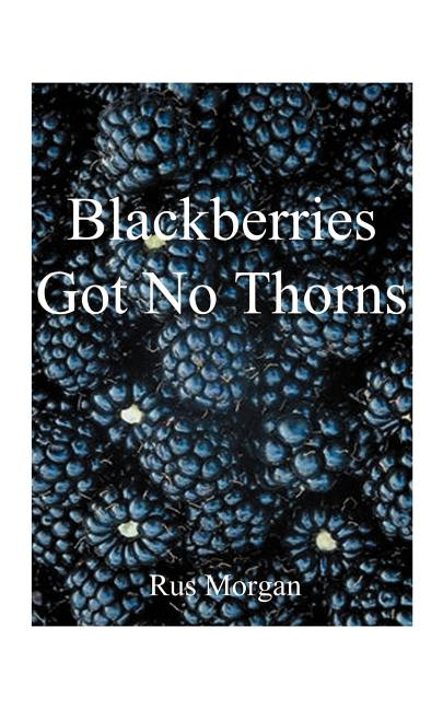 Blackberries Got No Thorns. Rus Morgan
