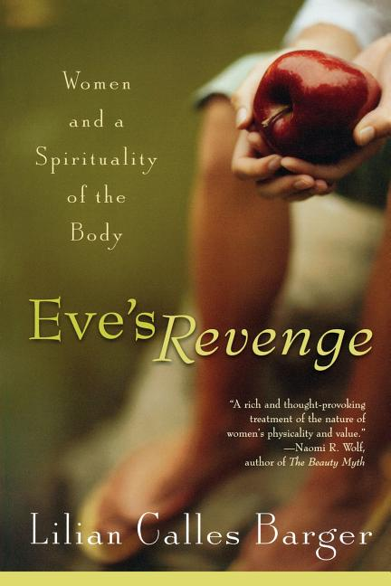 Eve's Revenge: Women and a Spirituality of the Body. Lilian Calles Barger.