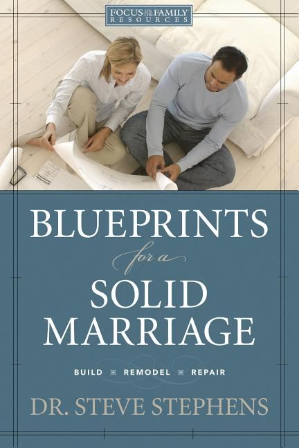 Blueprints for a Solid Marriage: Build/Repair/Remodel (Focus On The Family Resources). Steve...