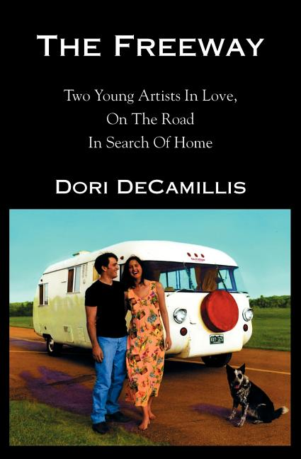 The Freeway: Two Young Artists In Love, On The Road In Search of Home. Dori DeCamillis