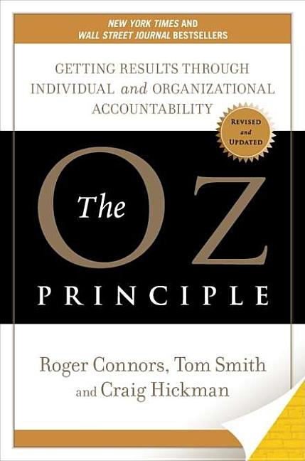 The Oz Principle: Getting Results Through Individual and Organizational Accountability. Roger...