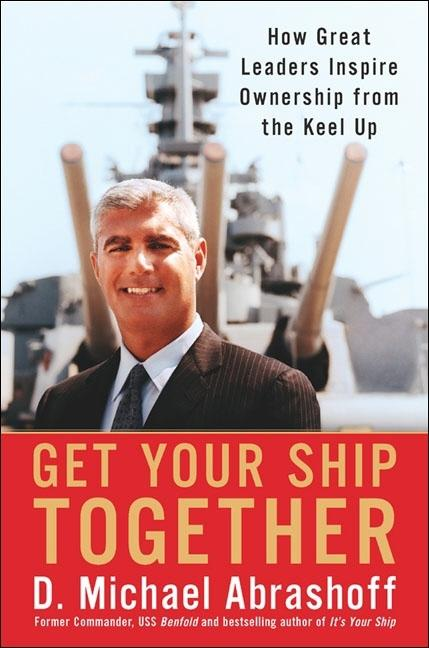 Get Your Ship Together: How Great Leaders Inspire Ownership from the Keel [SIGNED]. D. Michael...