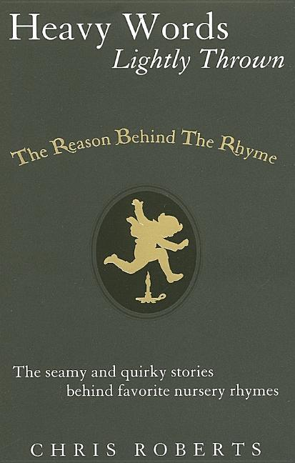 Heavy Words Lightly Thrown: The Reason Behind the Rhyme. Chris Roberts