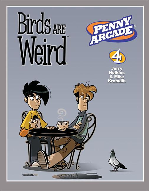 Penny Arcade Volume 4: Birds Are Weird. Jerry Holkins