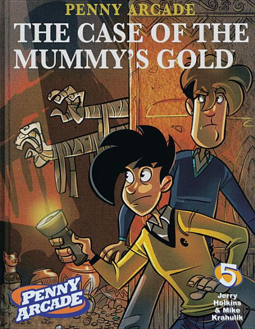 Penny Arcade Volume 5: The Case Of The Mummy's Gold (v. 5). Jerry Holkins
