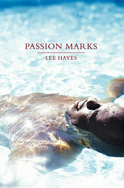 Passion Marks: A Novel. Lee Hayes