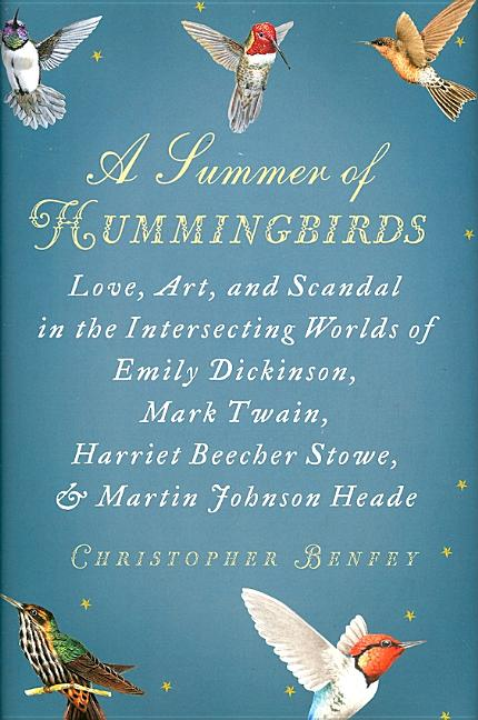 A Summer of Hummingbirds: Love, Art, and Scandal in the Intersecting Worlds of Emily Dickinson,...