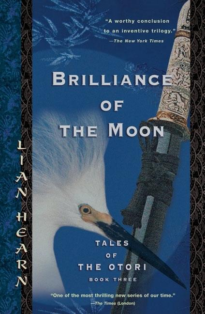 Brilliance of the Moon: Tales of the Otori, Book Three. Lian Hearn