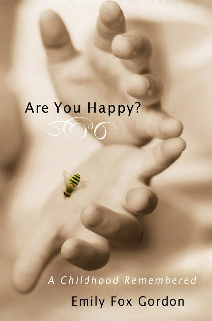 Are You Happy?: A Childhood Remembered. Emily Fox Gordon