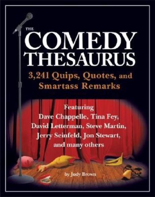 The Comedy Thesaurus: 3,241 Quips, Quotes, and Smartass Remarks. Judy Brown