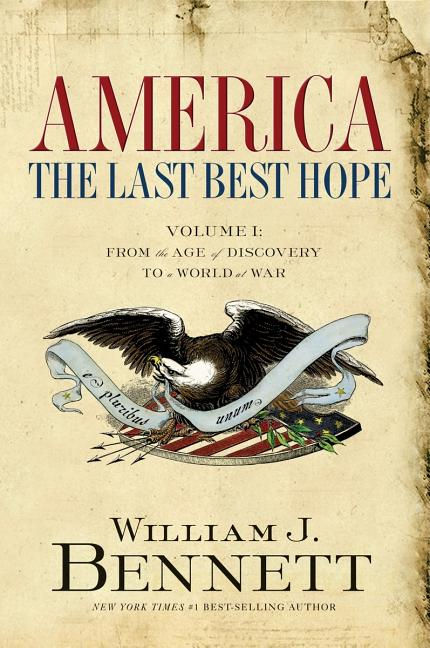 America, The Last Best Hope: From the Age of Discovery to a World of War 1492-1914. William J. Bennett.
