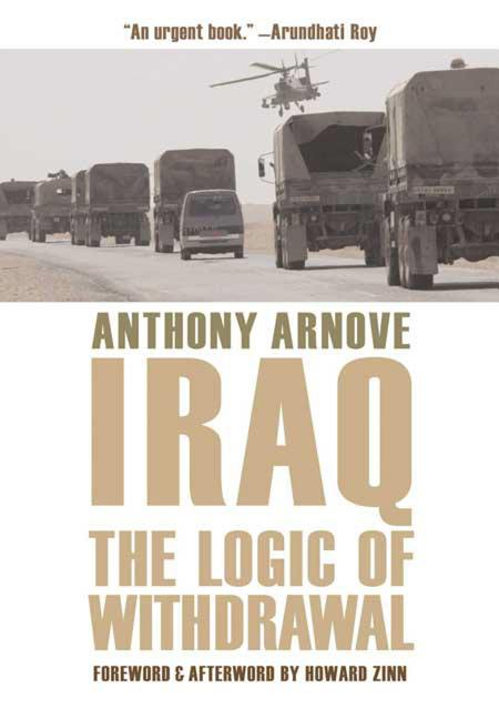 Iraq: The Logic of Withdrawal. Anthony Arnove