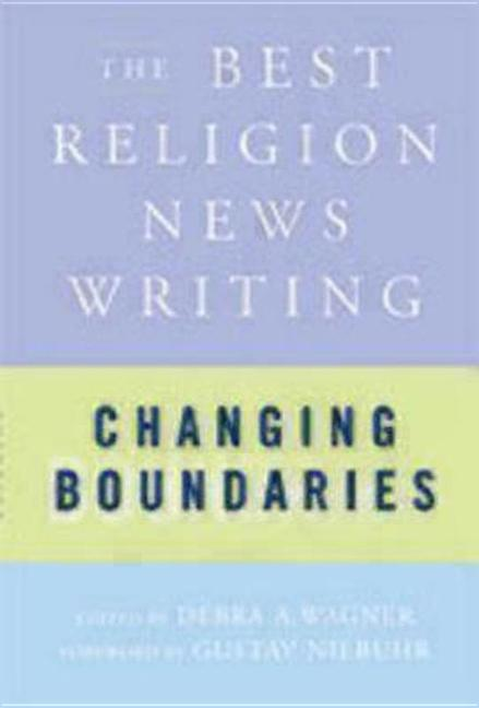 Changing Boundaries: The Best Religion News Writing (Best Religion News Writing S